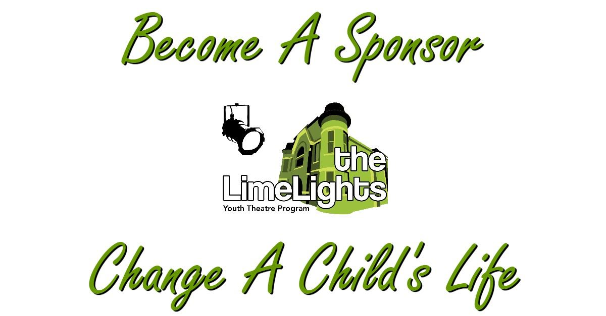CLICK HERE For Information About Sponsoring The LimeLights Youth Theatre Program!