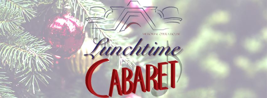 CLICK HERE For Tickets & Information For Christmastime At The Opera House Lunchtime Cabaret