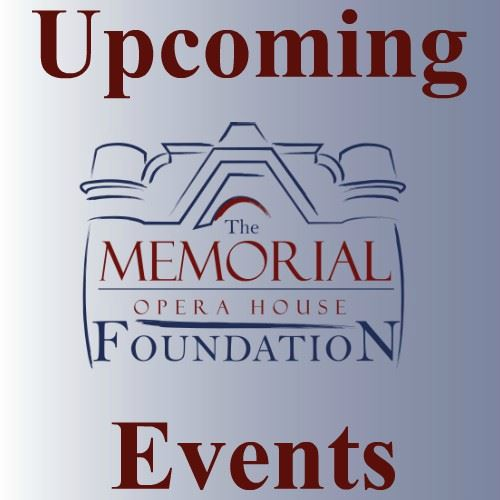 CLICK HERE For Information About Memorial Opera House Foundation Upcoming Events