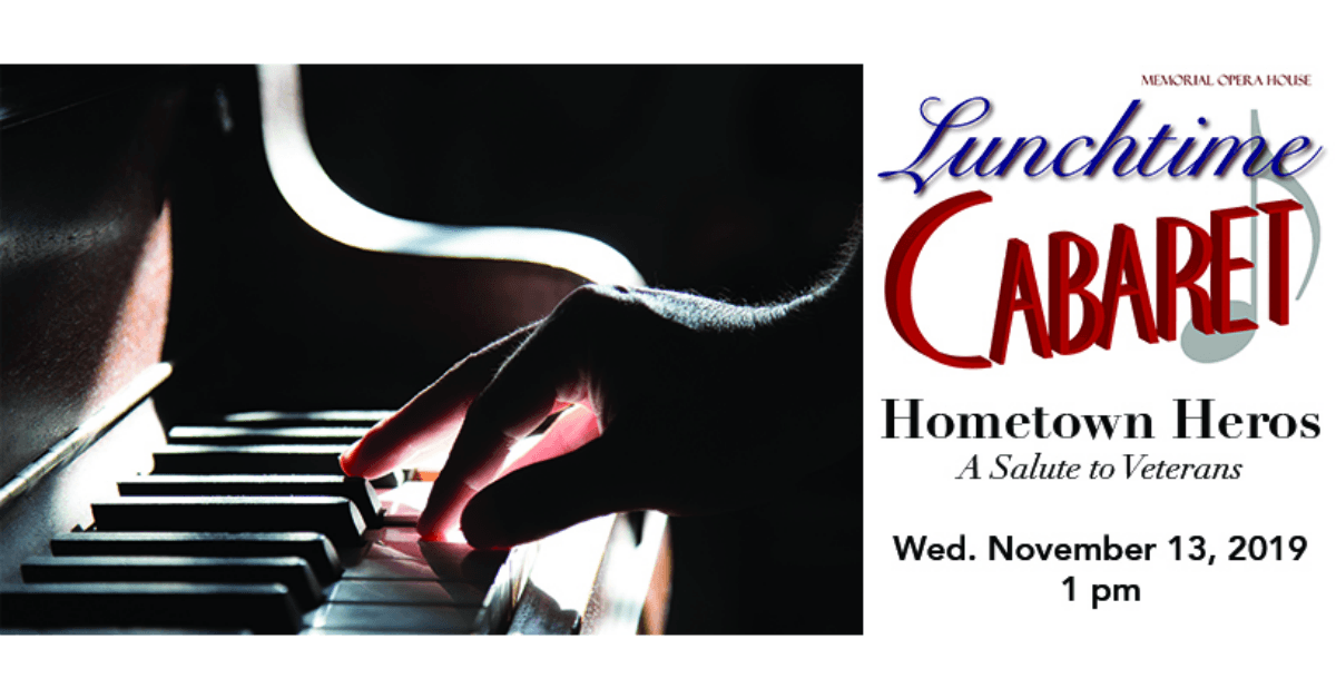 Hometown Heroes: A Salute To Veterans Lunchtime Cabaret